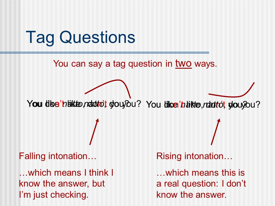 Tag Questions You can say a tag question in two ways.