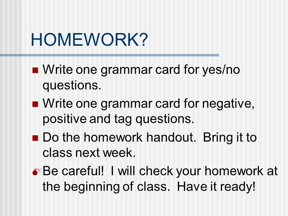 HOMEWORK Write one grammar card for yes/no questions.