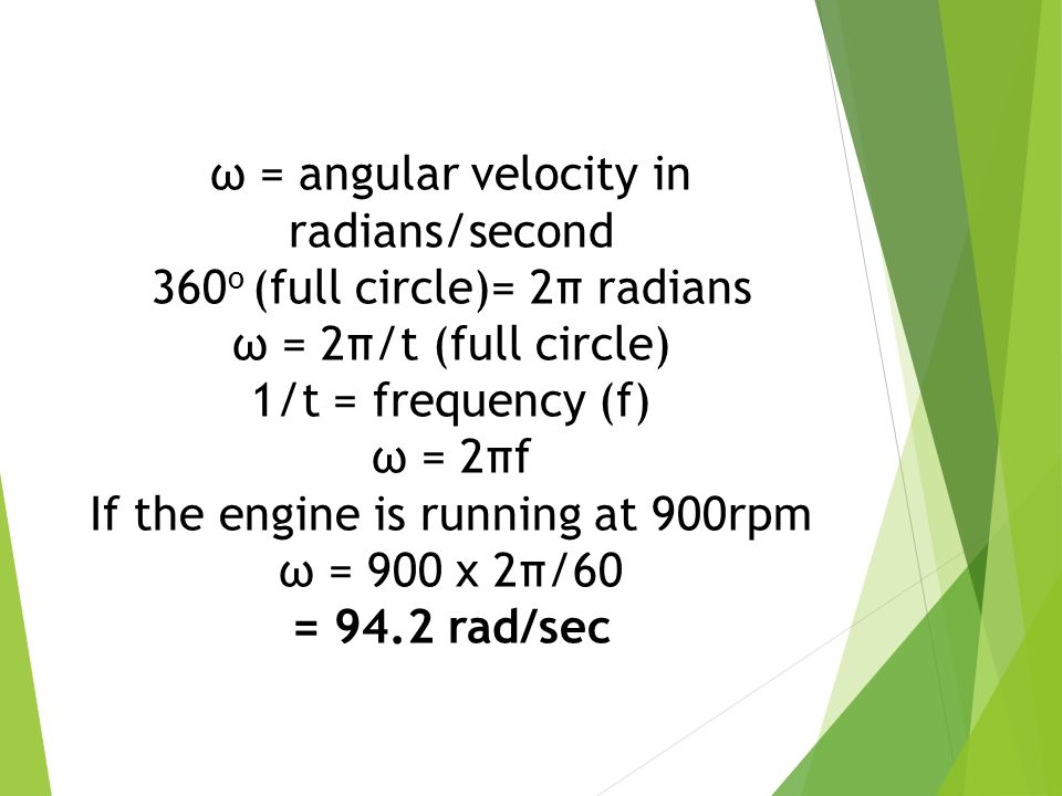 ω = angular velocity in radians/second 360o (full circle)= 2π radians