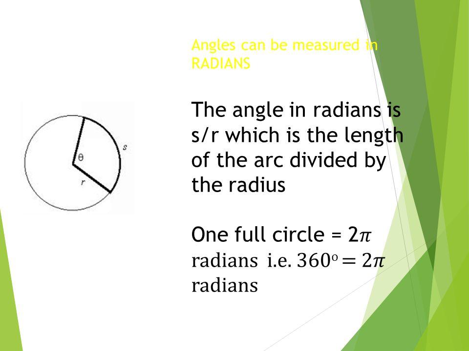 One full circle = 2𝜋 radians i.e. 360o = 2𝜋 radians