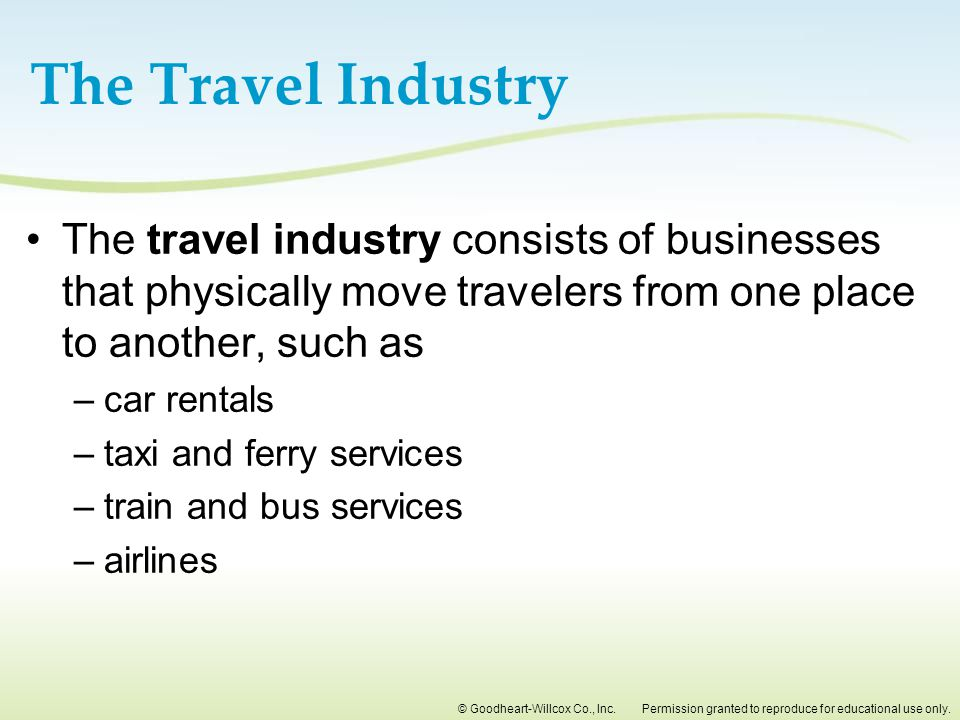 The Travel Industry The travel industry consists of businesses that physically move travelers from one place to another, such as.
