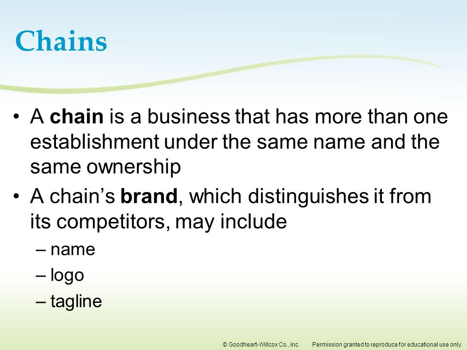 Chains A chain is a business that has more than one establishment under the same name and the same ownership.