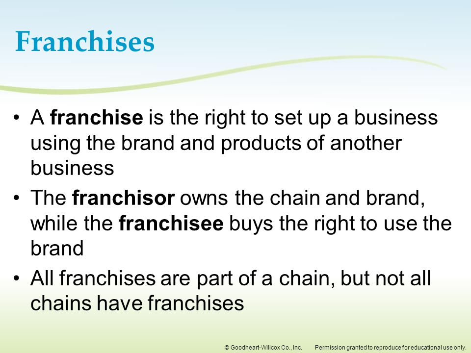 Franchises A franchise is the right to set up a business using the brand and products of another business.