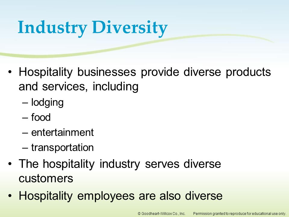 Industry Diversity Hospitality businesses provide diverse products and services, including. lodging.