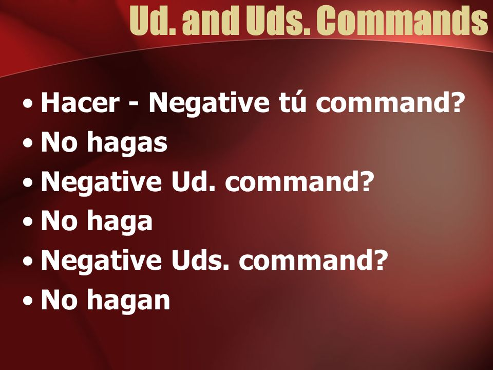 Ud. and Uds. Commands Hacer - Negative tú command No hagas