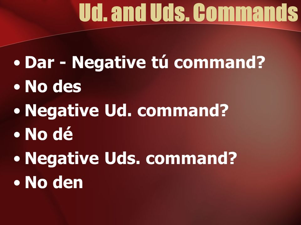 Ud. and Uds. Commands Dar - Negative tú command No des