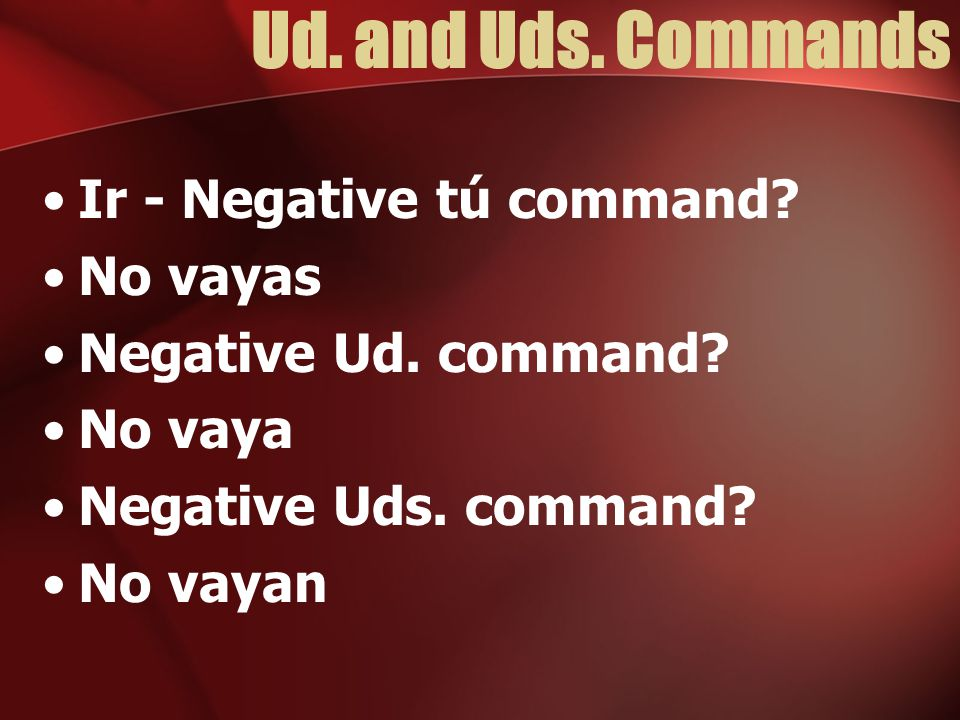 Ud. and Uds. Commands Ir - Negative tú command No vayas