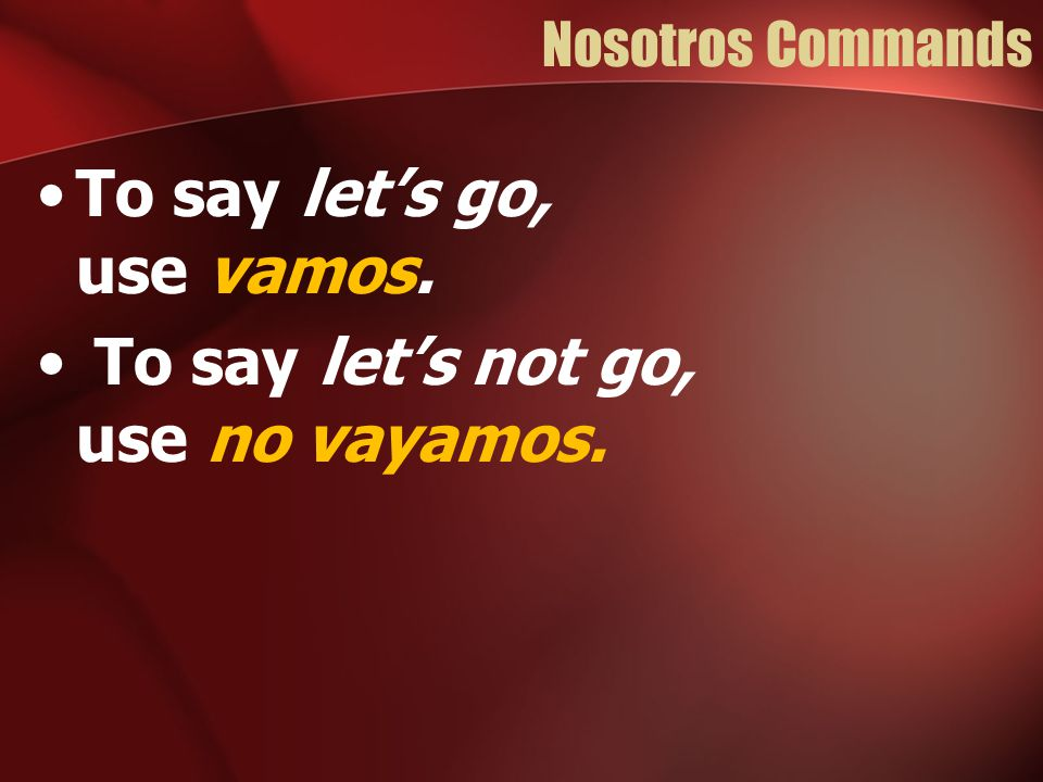 To say let's go, use vamos. To say let's not go, use no vayamos.