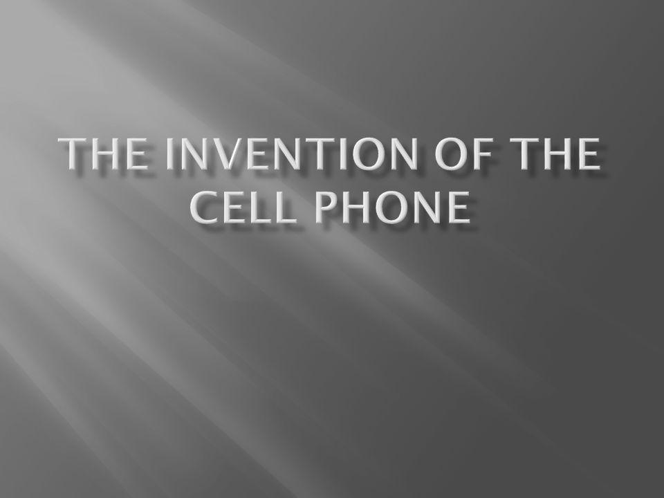 The Invention of the Cell Phone