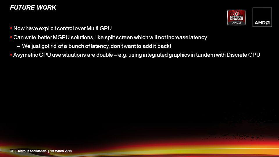 Future WORK Now have explicit control over Multi GPU