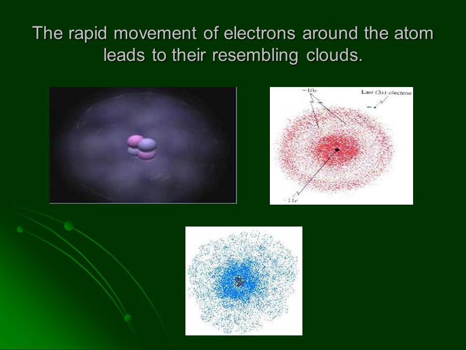 The rapid movement of electrons around the atom leads to their resembling clouds.