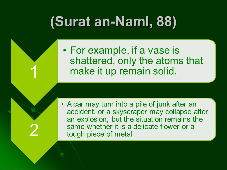 (Surat an-Naml, 88) 1. For example, if a vase is shattered, only the atoms that make it up remain solid.