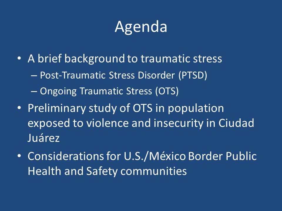 Agenda A brief background to traumatic stress