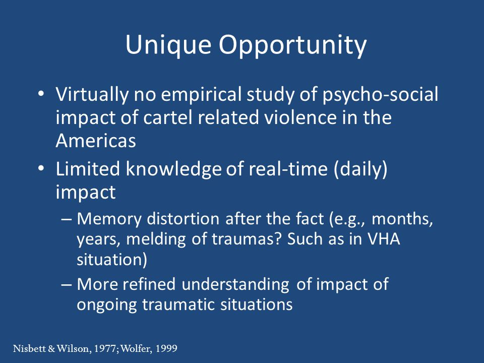 Unique Opportunity Virtually no empirical study of psycho-social impact of cartel related violence in the Americas.