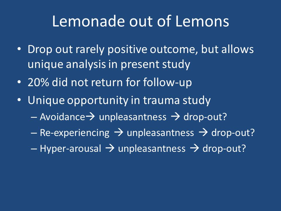 Lemonade out of Lemons Drop out rarely positive outcome, but allows unique analysis in present study.