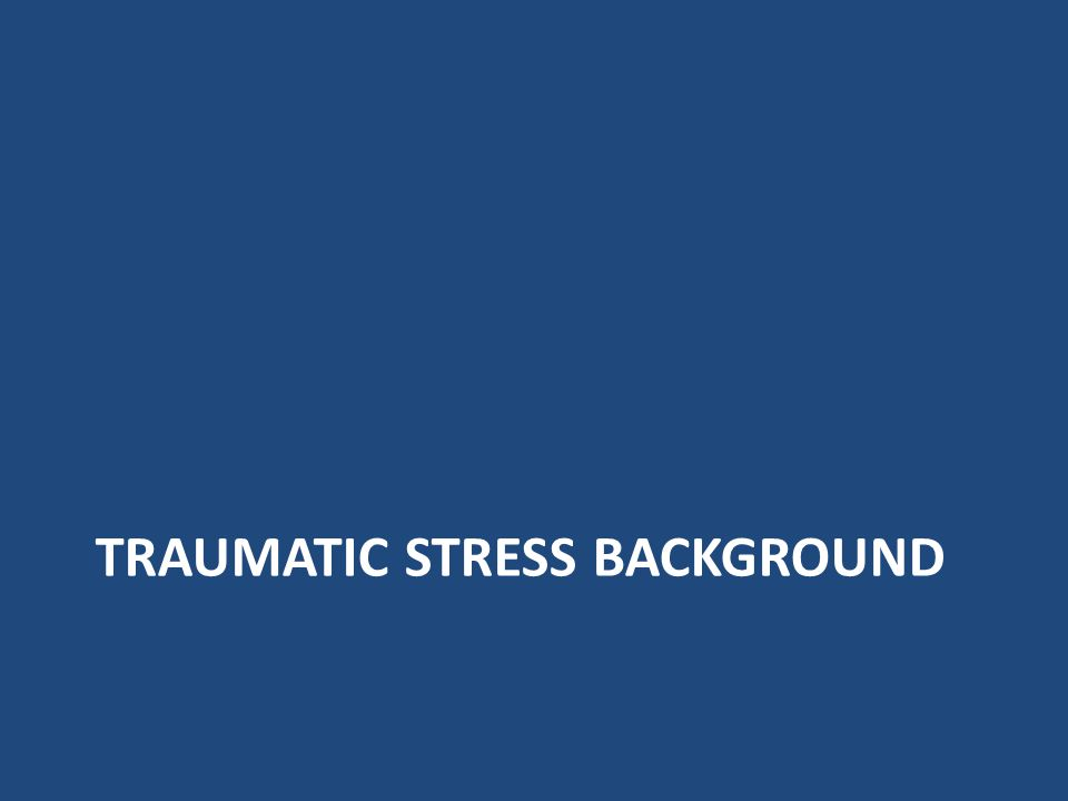 Traumatic Stress Background
