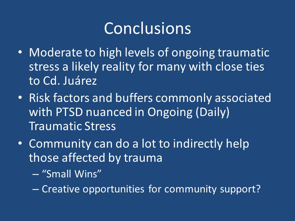 Conclusions Moderate to high levels of ongoing traumatic stress a likely reality for many with close ties to Cd. Juárez.