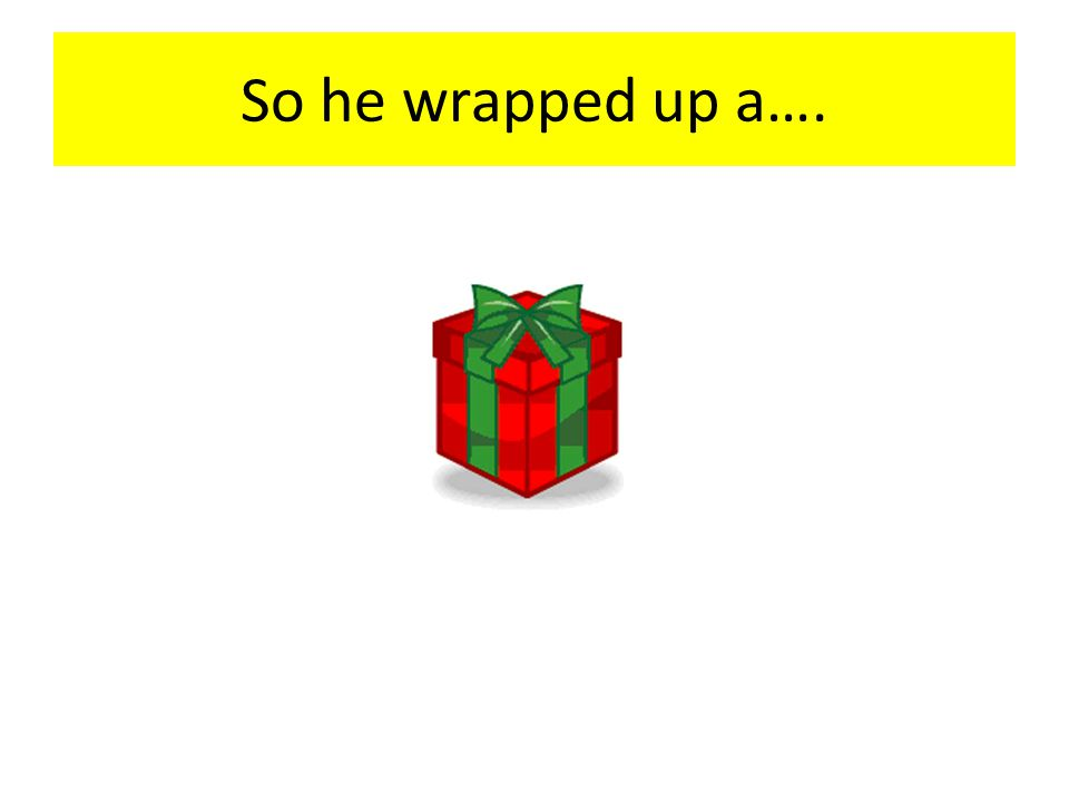 So he wrapped up a….