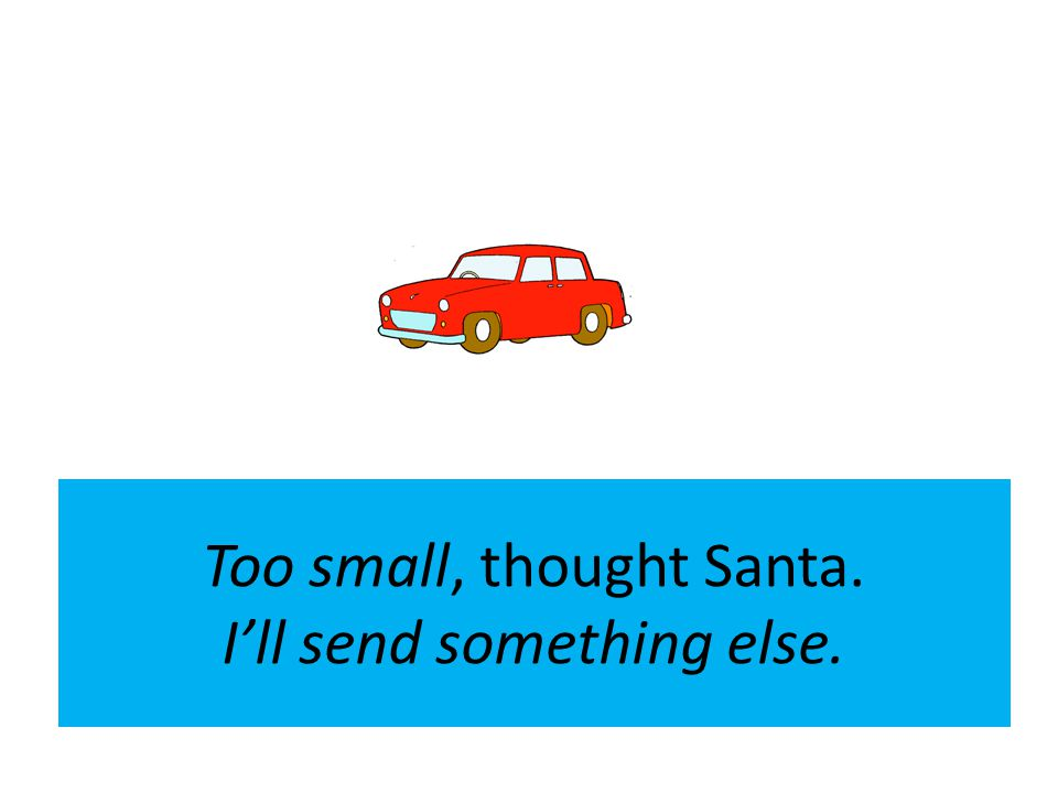 Too small, thought Santa. I'll send something else.