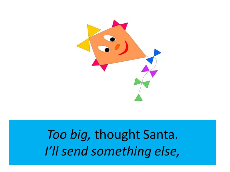 Too big, thought Santa. I'll send something else,