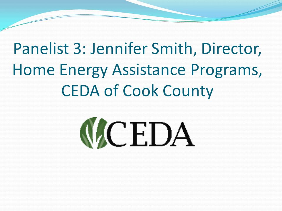 Panelist 3: Jennifer Smith, Director, Home Energy Assistance Programs, CEDA of Cook County