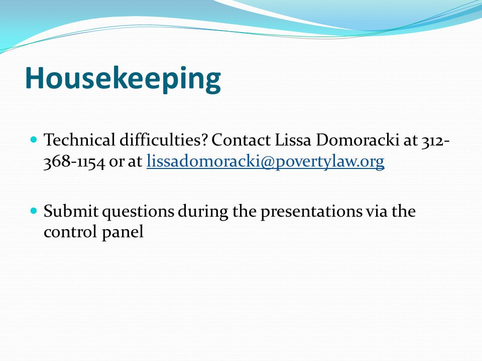 Housekeeping Technical difficulties Contact Lissa Domoracki at 312-368-1154 or at lissadomoracki@povertylaw.org.
