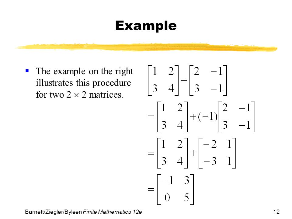 Example The example on the right illustrates this procedure for two 2  2 matrices.