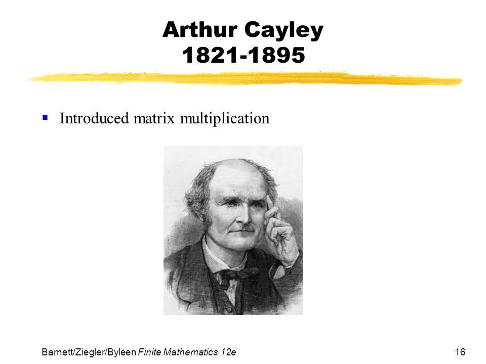 Arthur Cayley 1821-1895 Introduced matrix multiplication