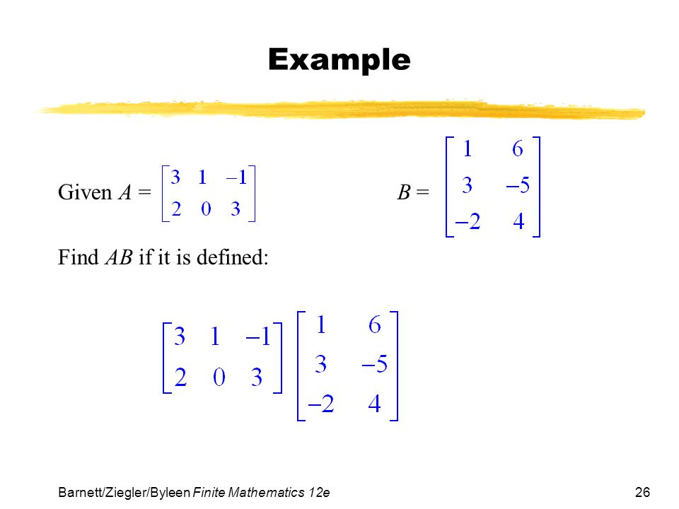 Example Given A = B = Find AB if it is defined: