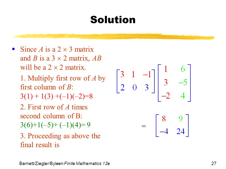 Solution Since A is a 2  3 matrix and B is a 3  2 matrix, AB will be a 2  2 matrix.