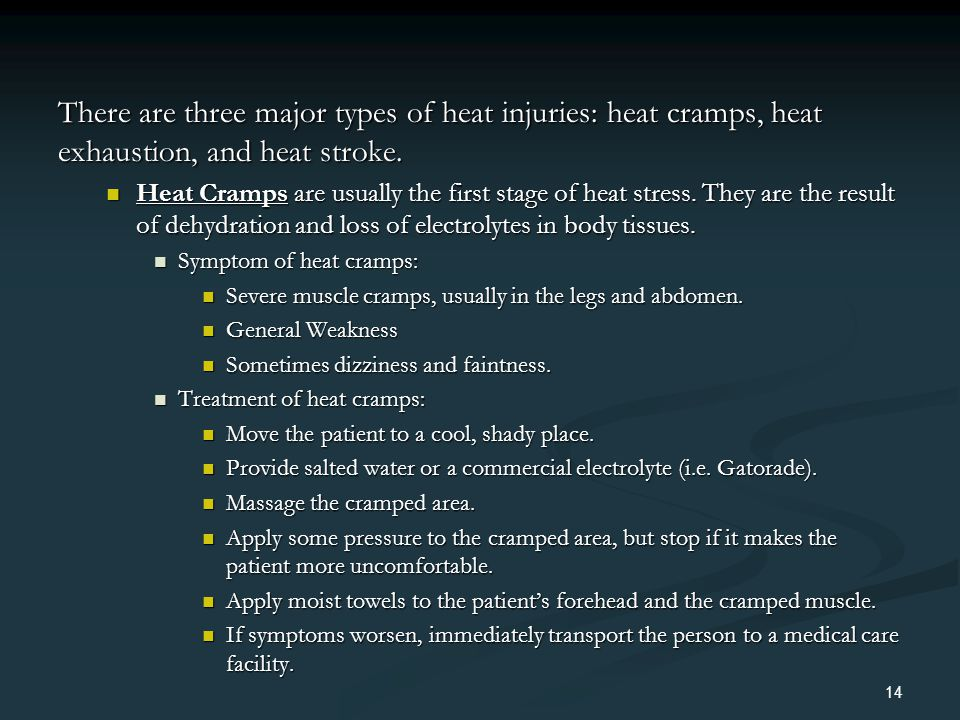 There are three major types of heat injuries: heat cramps, heat exhaustion, and heat stroke.
