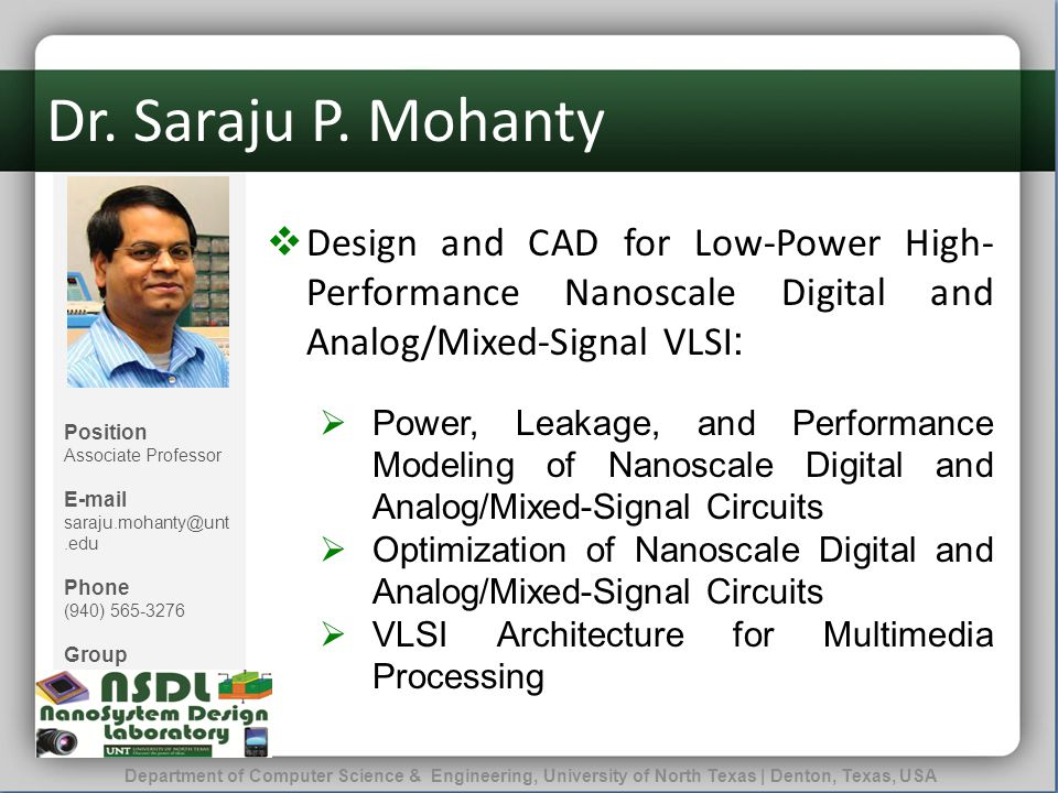 Dr. Saraju P. Mohanty Design and CAD for Low-Power High-Performance Nanoscale Digital and Analog/Mixed-Signal VLSI: