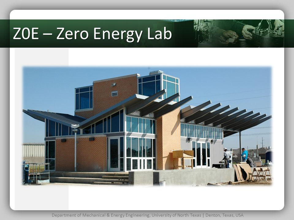 Z0E – Zero Energy Lab Department of Mechanical & Energy Engineering, University of North Texas | Denton, Texas, USA.
