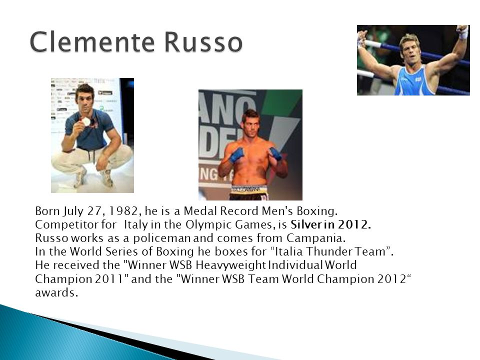 Clemente Russo Born July 27, 1982, he is a Medal Record Men s Boxing.