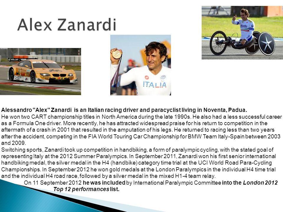 Alex Zanardi Alessandro Alex Zanardi is an Italian racing driver and paracyclist living in Noventa, Padua.