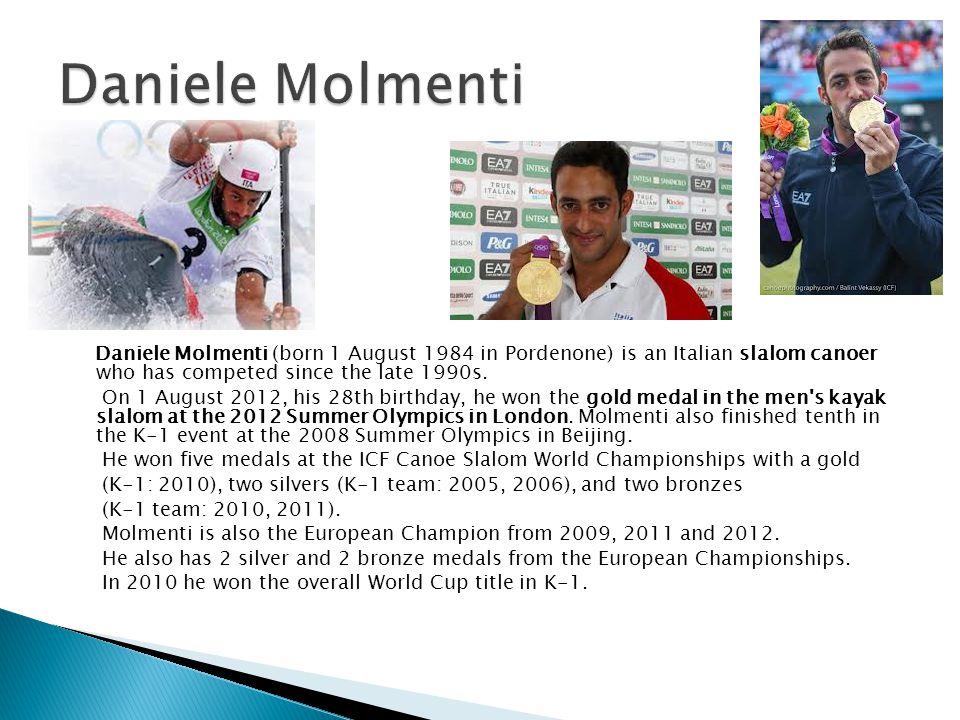 Daniele Molmenti Daniele Molmenti (born 1 August 1984 in Pordenone) is an Italian slalom canoer who has competed since the late 1990s.