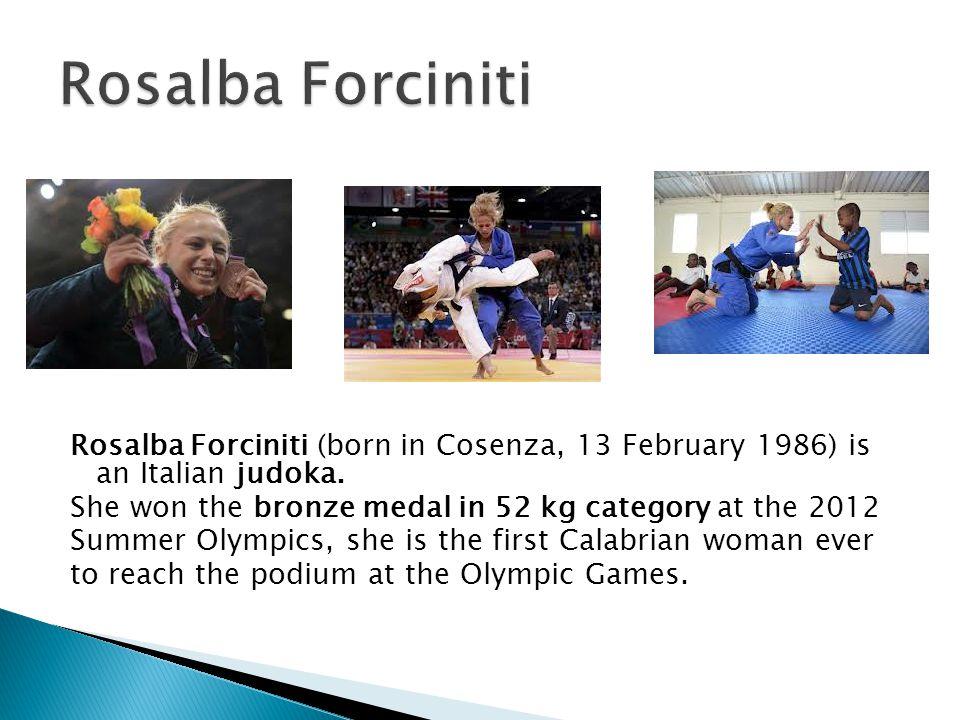 Rosalba Forciniti Rosalba Forciniti (born in Cosenza, 13 February 1986) is an Italian judoka.