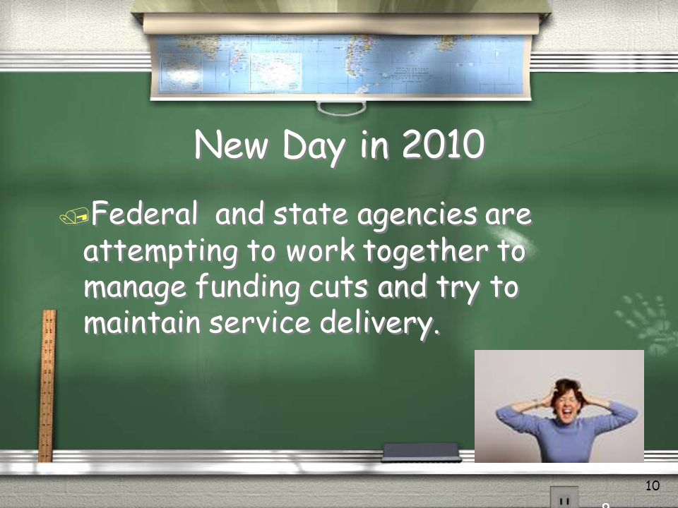 New Day in 2010 Federal and state agencies are attempting to work together to manage funding cuts and try to maintain service delivery.