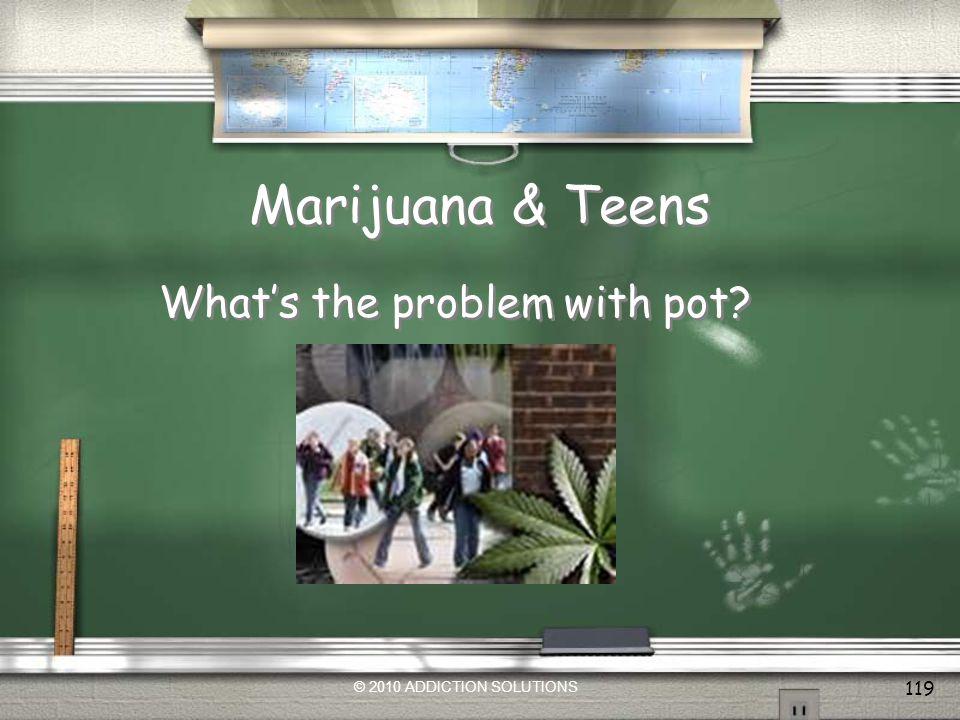 Marijuana & Teens What's the problem with pot