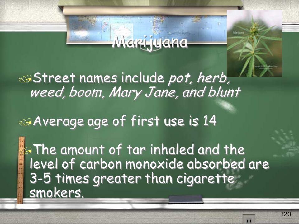 Marijuana Street names include pot, herb,