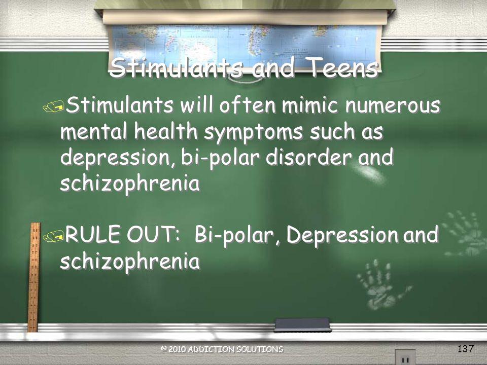 Stimulants and Teens Stimulants will often mimic numerous mental health symptoms such as depression, bi-polar disorder and schizophrenia.