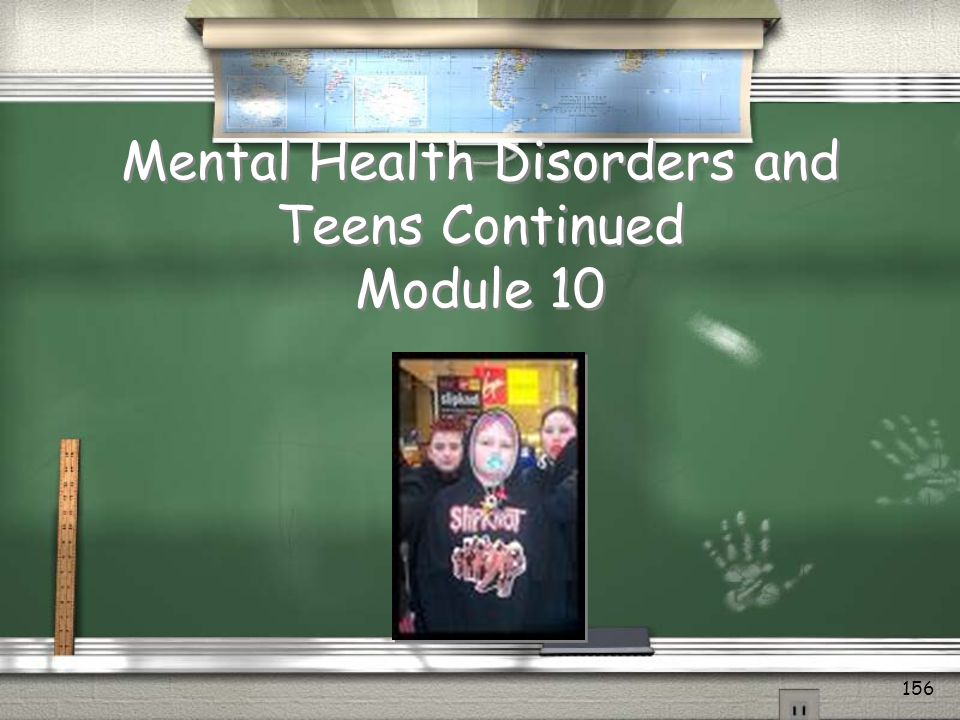 Mental Health Disorders and Teens Continued Module 10