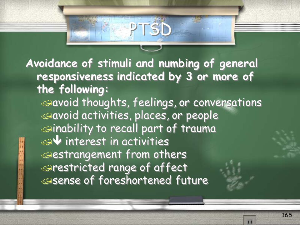 PTSD Avoidance of stimuli and numbing of general responsiveness indicated by 3 or more of the following: