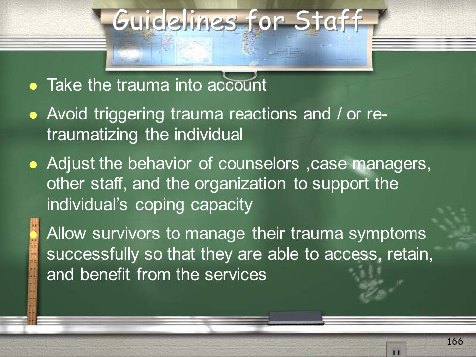 Guidelines for Staff Take the trauma into account