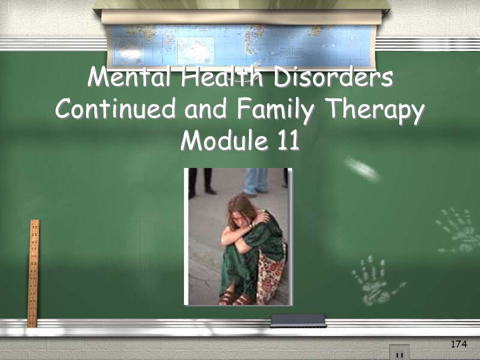Mental Health Disorders Continued and Family Therapy Module 11