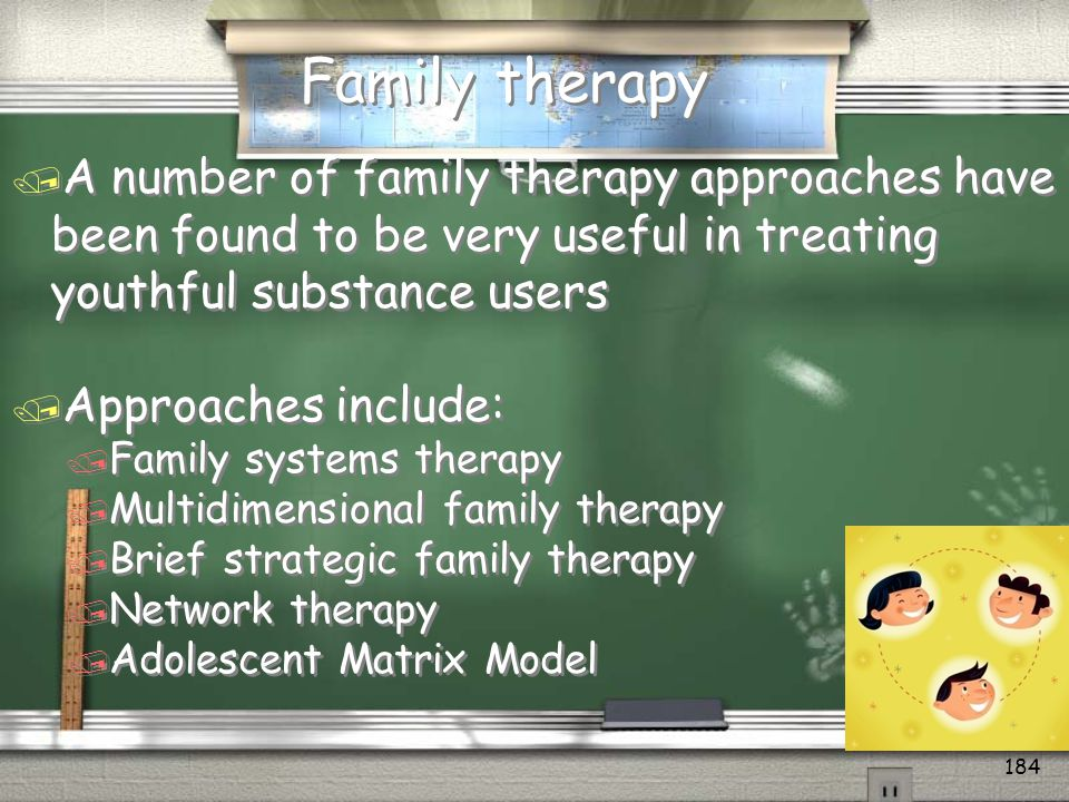 Family therapy A number of family therapy approaches have been found to be very useful in treating youthful substance users.