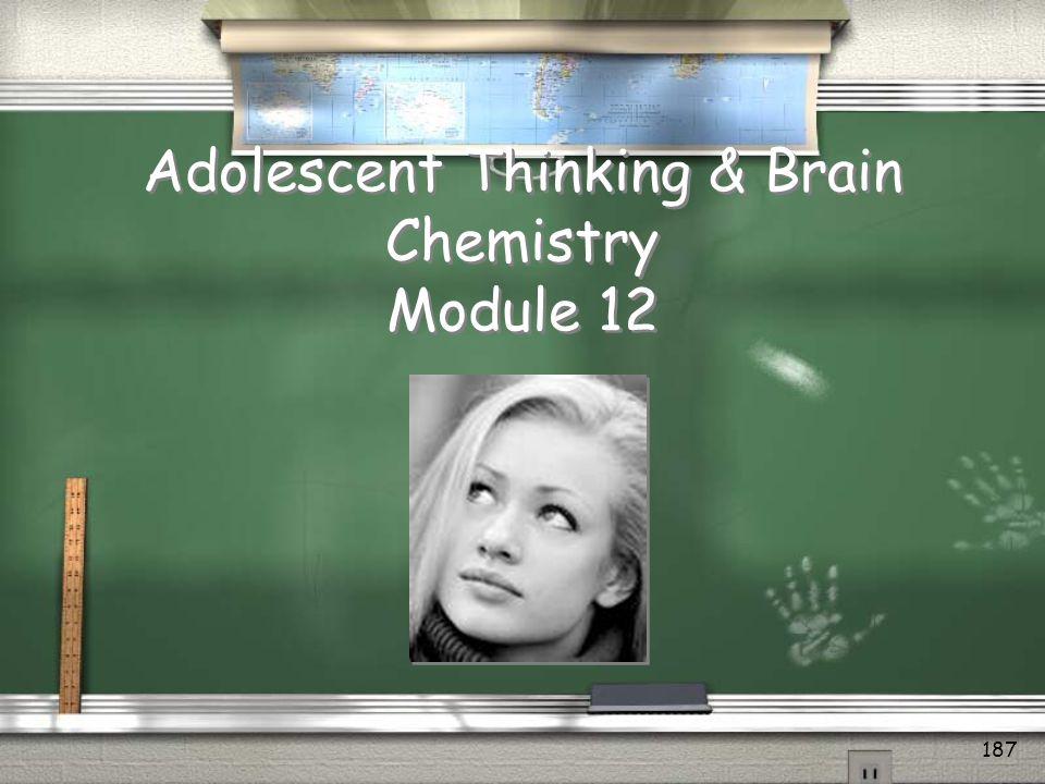 Adolescent Thinking & Brain Chemistry Module 12