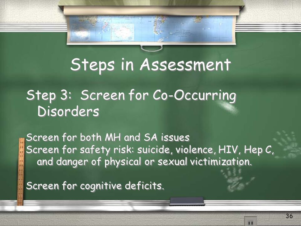 Steps in Assessment Step 3: Screen for Co-Occurring Disorders