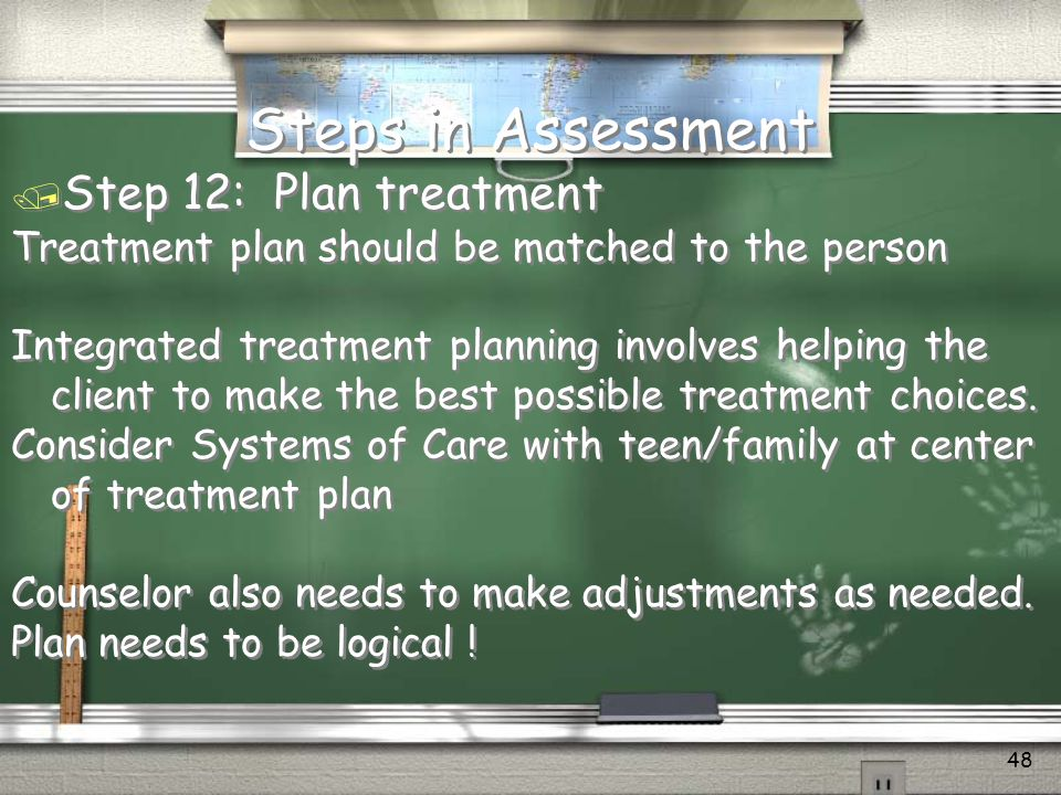 Steps in Assessment Step 12: Plan treatment
