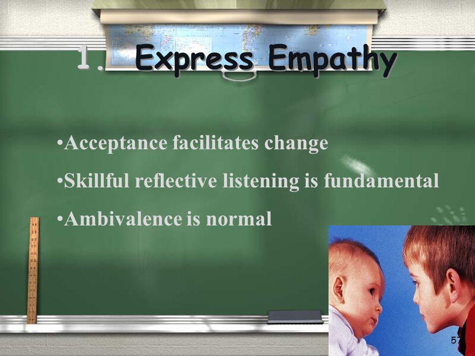 1. Express Empathy Acceptance facilitates change